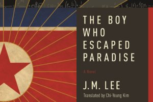 The Boy Who Escaped Paradise by J.M. Lee, translated by Chi-Young Kim [in Library Journal]