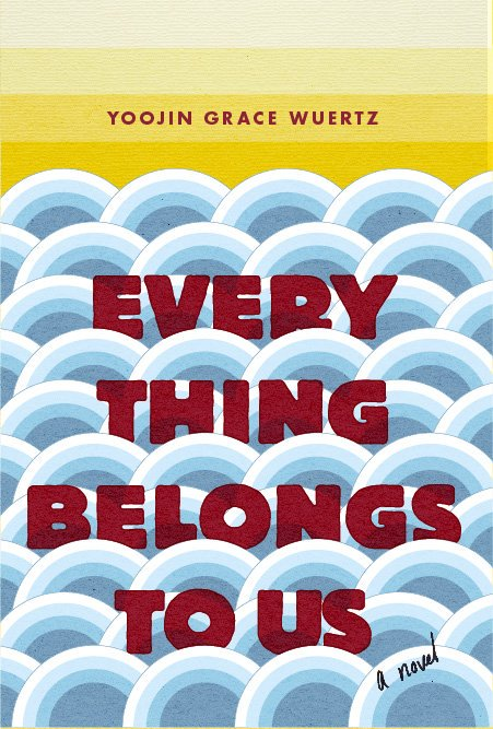 Everything Belongs to Us by Yoojin Grace Wuertz on BookDragon via Booklist