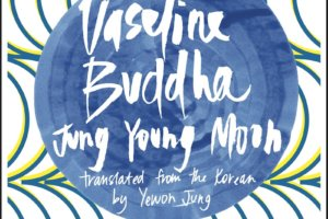 Vaseline Budda by Jung Young Moon, translated by Yewon Jung [in Library Journal]