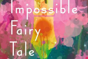 The Impossible Fairy Tale by Han Yujoo, translated by Janet Hong [in Booklist]