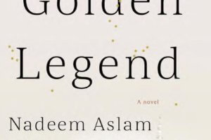 The Golden Legend by Nadeem Aslam [in Christian Science Monitor]