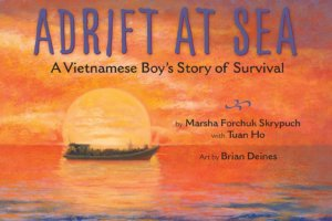Adrift at Sea: A Vietnamese Boy's Story of Survival by Marsha Forchuck Skrypuch with Tuan Ho, illustrated by Brian Deines