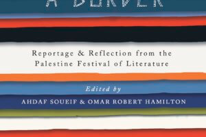 This Is Not a Border: Reportage & Reflection from the Palestine Festival of Literature, edited by Ahdaf Soueif and Omar Robert Hamilton [in Booklist]