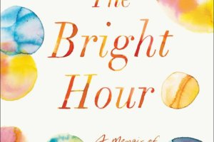 The Bright Hour: A Memoir of Living and Dying by Nina Riggs [in Library Journal]