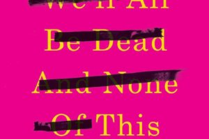 One Day We'll All Be Dead and None of This Will Matter: Essays by Scaachi Koul [in Library Journal]
