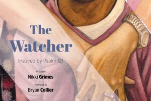 The Watcher: Inspired by Psalm 121 by Nikki Grimes, illustrated by Bryan Collier [in Shelf Awareness]